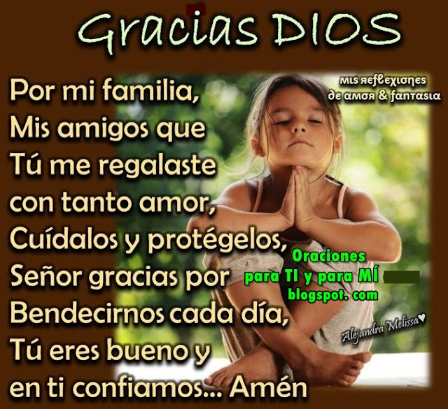 GRACIAS DIOS Por mi familia, Mis amigos que Tú  me regalaste con tanto amor. Cuídalos y protégelos, Señor.  Gracias por bendecirnos cada día. Tú eres bueno y en ti confiamos.