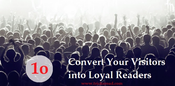 convert visitors into Loyal Readers