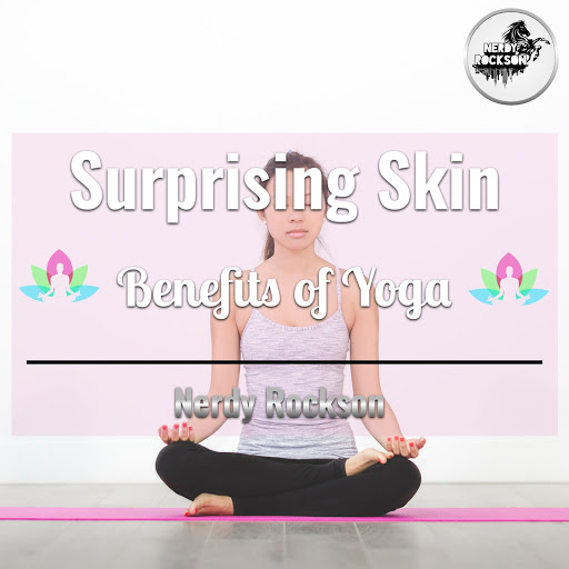 Surprising Skin Benefits of Yoga