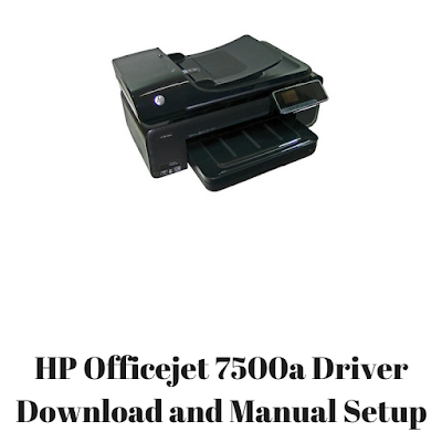 HP Officejet 7500a Driver Download and Manual Setup