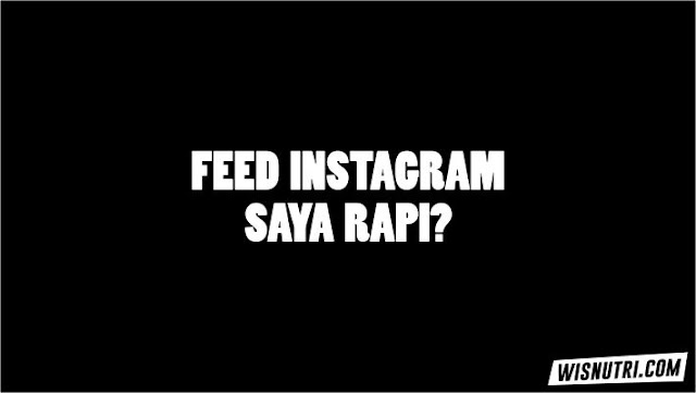 Cara Merapikan Feed Instagram