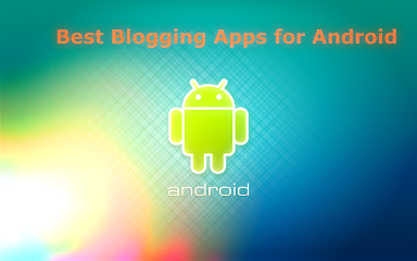 Top 15 Best Most Important Android Apps for Bloggers and Website Owner