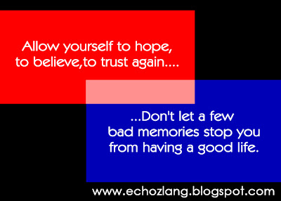 Allow yourself to hope, to believe, to trust again.