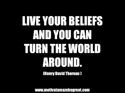"25 Belief Quotes For Self-Improvement And Success: ""Live your beliefs and you can turn the world around. "" - Henry David Thoreau"