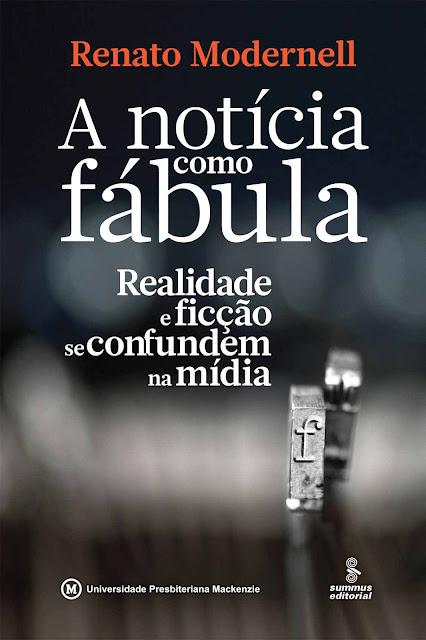 A NOTÍCIA COMO FÁBULA Realidade e ficção se confundem na mídia - Renato Modernell