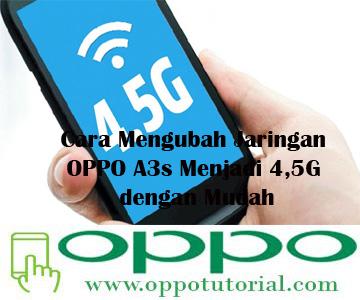 Cara Mengubah Jaringan OPPO A3s Menjadi 4,5G dengan Mudah