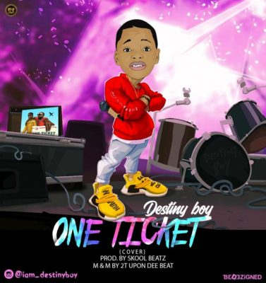 Destiny Boy – One Ticket (Fuji Cover)-www.mp3made.com.ng
