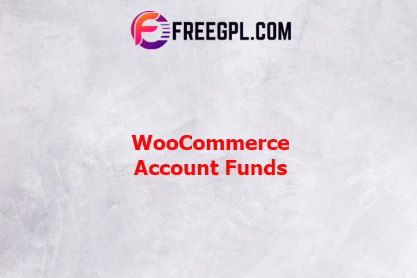 WooCommerce Account Funds Nulled Download Free