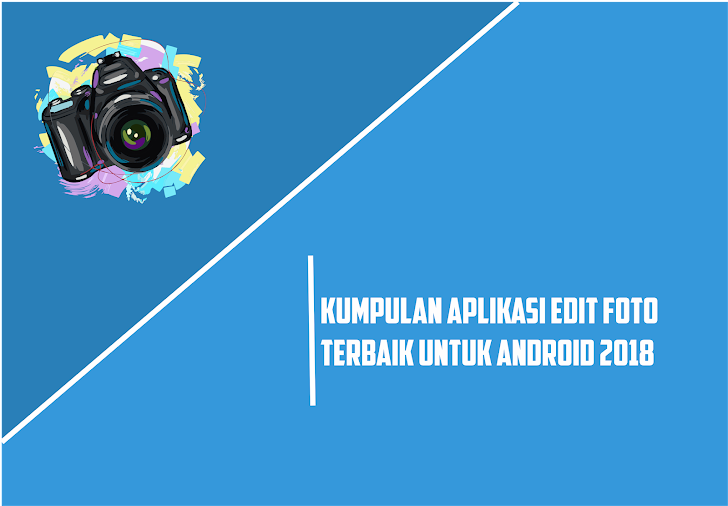 Edit Foto Menjadi Kekinian, 7 Aplikasi Edit Foto Di Android Terbaik 2019