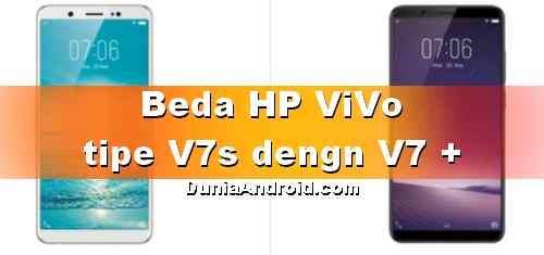 Beda HP Vivo V7 Plus dengan Vivo V7s