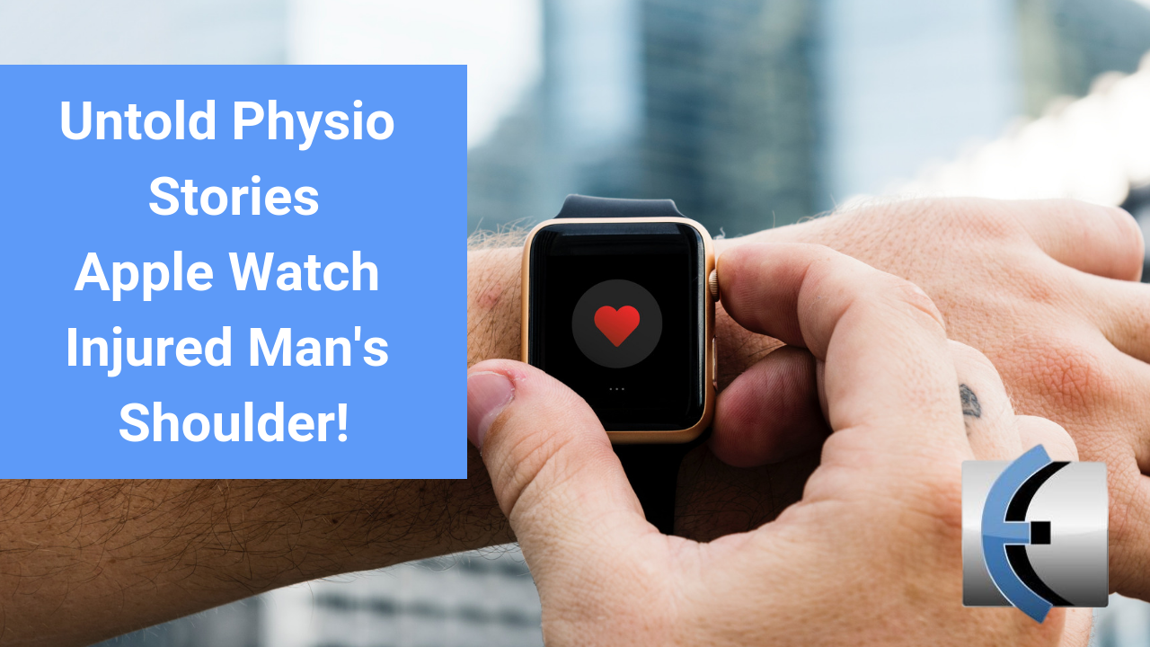 Untold Physio Stories 121 - Apple Watch Injures Man's Shoulder