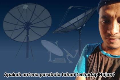Benarkah, Antena Parabola Tahan Terhadap Hujan dan Awan Tebal? ini Penjelasannya