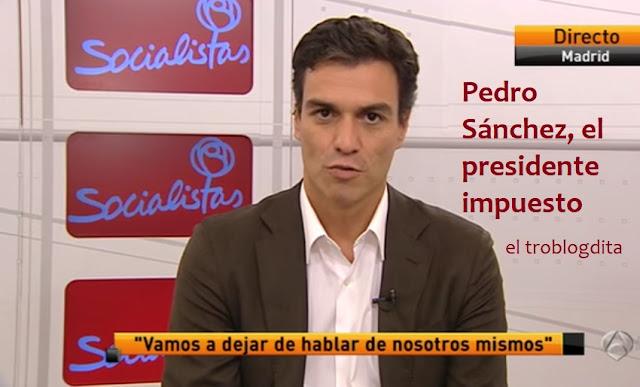 El presidente impuesto - Pedro Sánchez sube los impuestos - Los impuestos de Pedro Sánchez - Pedro Sánchez y el gobierno impuesto sin elecciones - el troblogdita