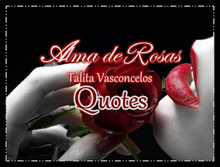 http://admiravelmundoinventado-galerias.blogspot.com/p/quotes-alma-de-rosas.html