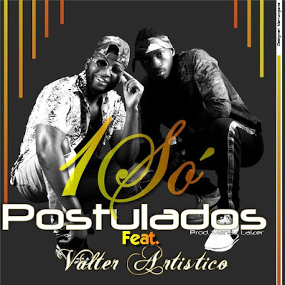Postulados - 1 Só (feat. Valter Artístico) 2019 | Download Mp3