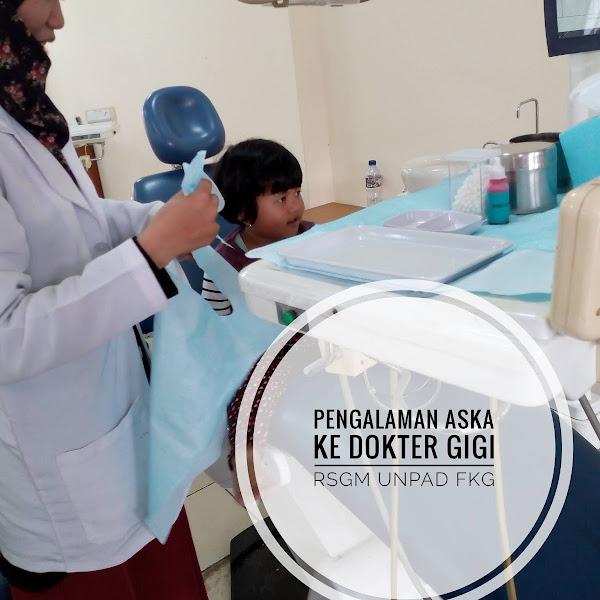 Pengalaman Aska ke Dokter Gigi RSGM FKG Unpad