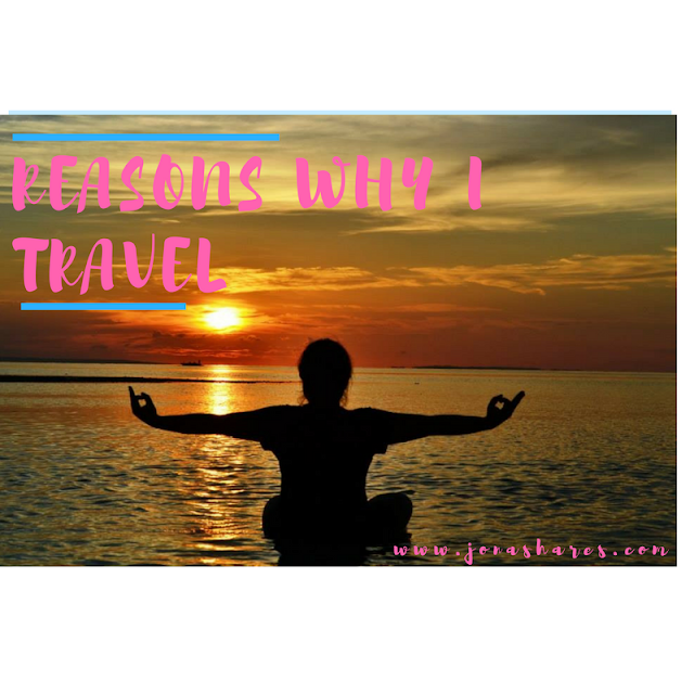 Reasons Why I Travel