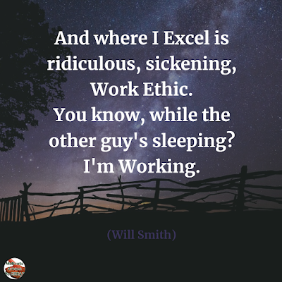 "Famous Quotes About Success And Hard Work: ""And where I excel is ridiculous, sickening, work ethic. You know, while the other guy's sleeping? I'm working."" - Will Smith"