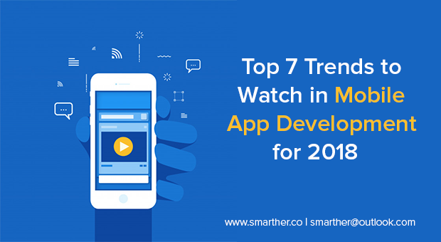 Top five Mobile App Development Trends Expected to Dominate in 2018