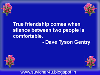 True friendship comes when silence between two people is comfortable.