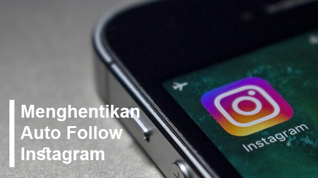 Cara Menghentikan Auto Follow Instagram Terbaru