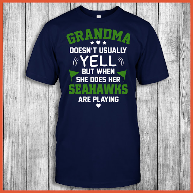 Grandma Doesn't Usually Yell But When She Does Her Seahawks Are Playing Shirt