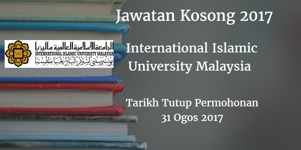 Jawatan Kosong International Islamic University Malaysia 31 Ogos 2017