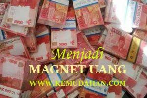 Cara, tips, Magnet uang, Magnet kekayaa, Menarik kekayaan, Magnet rejeki, Mendatangkan rejeki