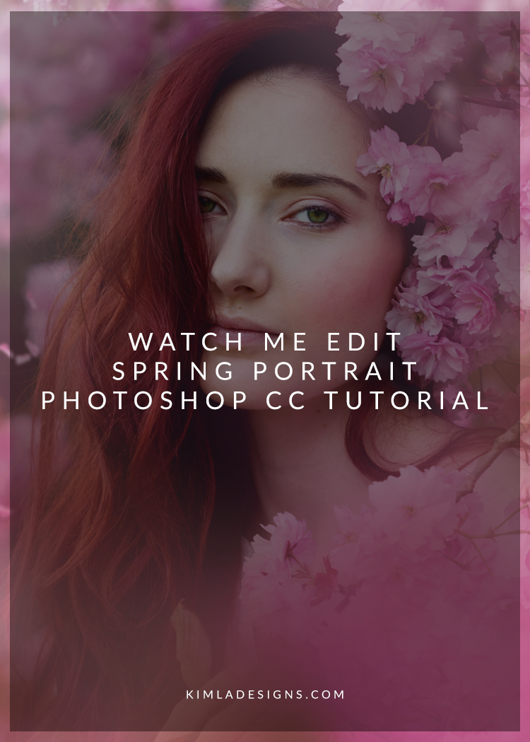 Cc Tutorial Watch Me Edit Spring Portrait Photoshop Cc Tutorial Kimla
