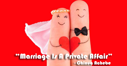 marriage is a private affair an Marriage is private affair 1 nnaemeka sees the marriage as an affair as her wife does not belong to his husband's race and some of her actions contradicts with their race religion and his father will surely disapprove the marriage.