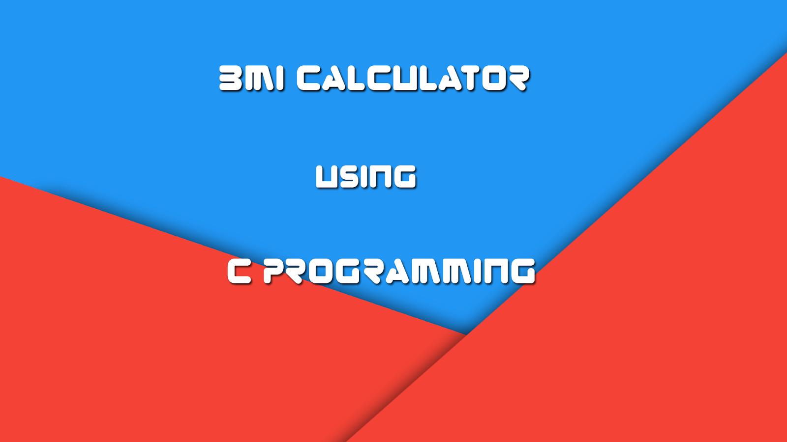 How To Make A Bmi Calculator Using C Programming Language How To Make A Bmi  Calculator