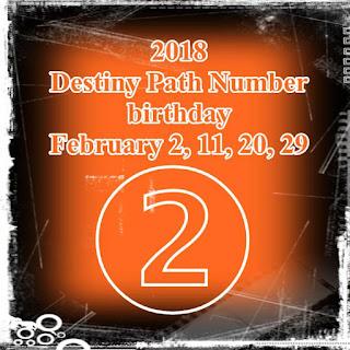 2018 Destiny Path Number birthday February 2, 11, 20, 29