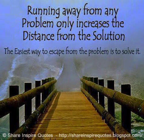 Quotes About Running Away From Life: Problem And Solution Quotes. QuotesGram