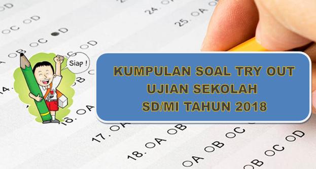 Soal Try Out Ujian Sekolah (US) SD/MI beserta Kunci Jawaban tahun 2018
