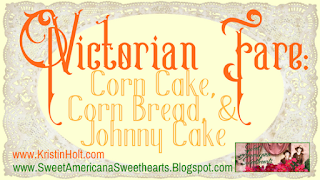 """""""Victorian Fare: Corn Cake, Corn Bread, & Johnny Cake"""" by USA Today Bestselling Author Kristin Holt"""