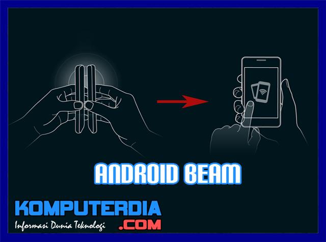Pengertian dan Fungsi Android Beam