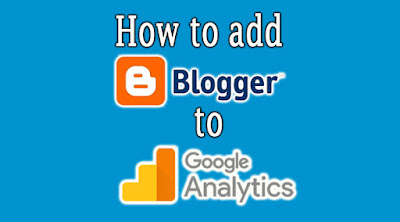 blogger google analytics, how to add blogger to google analytics,