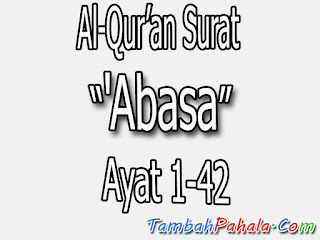 Bacaan Surat 'Abasa , Al-Qur'an Surat 'Abasa , terjemahan Surat 'Abasa , arti Surat 'Abasa, Latin Surat 'Abasa , Arab Surat 'Abasa , Surat 'Abasa