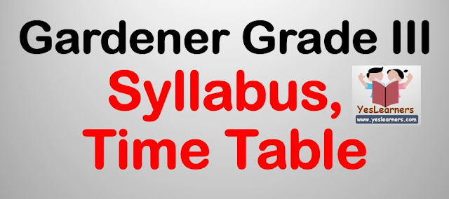Gardener Grade III - Syllabus and Time Table