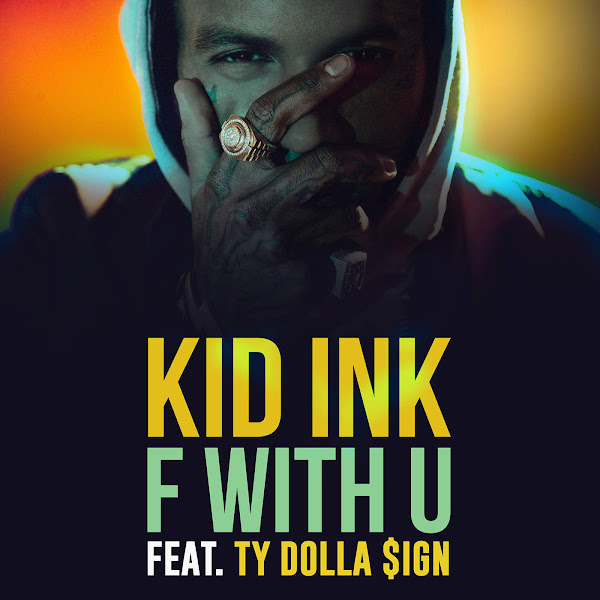 Kid Ink - F With U (feat. Ty Dolla $ign) - Single Cover