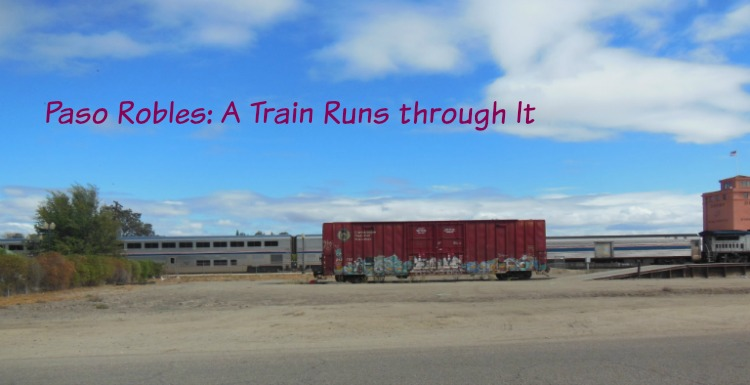 Paso Robles: A Train Runs through It