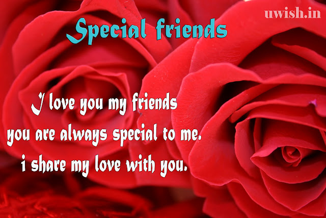 special friends e greetings and wishes cards. I love you my friends, you are always special to me. i share my love with you.