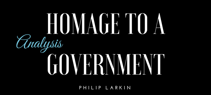 Analysis of Philip Larkin's Homage to a Government