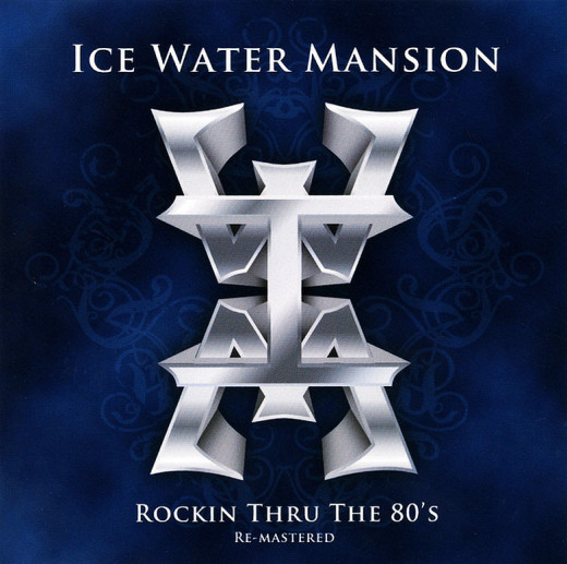 ICE WATER MANSION - Rockin' Thru The 80's [Remastered] full