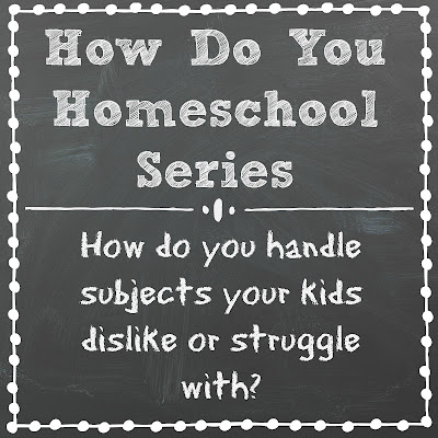 How do you handle subjects your kids dislike or struggle with? Part of the How Do You Homeschool series on Homeschool Coffee Break @ kympossibleblog.blogspot.com