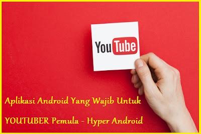 Aplikasi Android Yang Wajib Untuk YOUTUBER Pemula