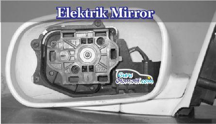Fungsi, Komponen dan Cara Kerja Elektrik Mirror Kendaraan
