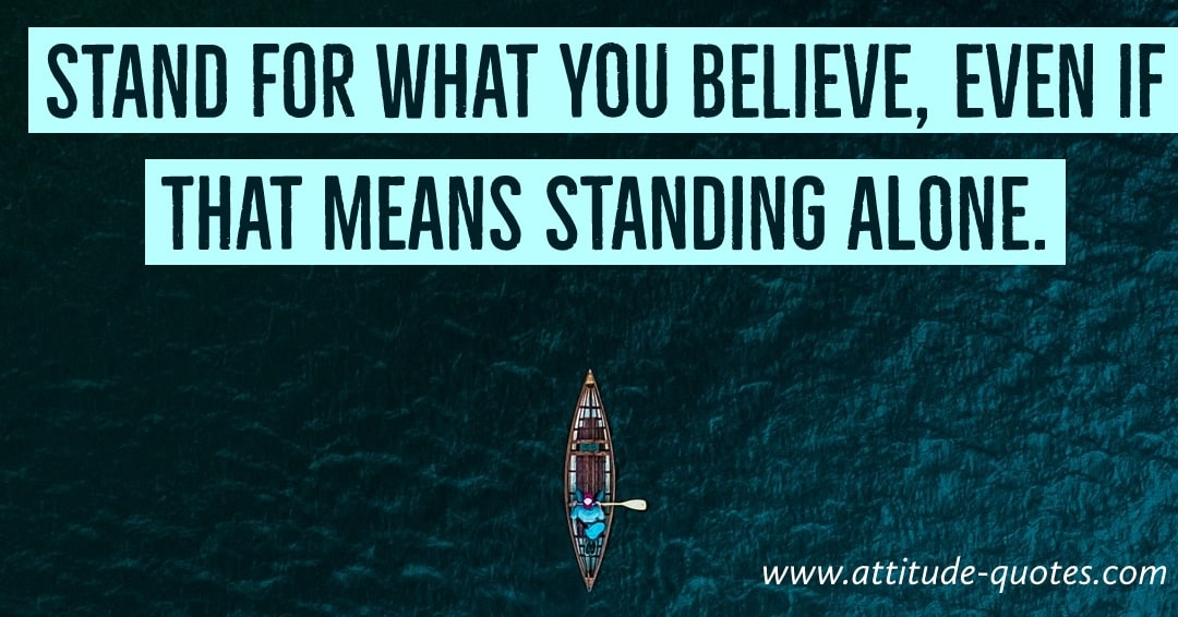 Stand for 😦what😦😦 you believe, even🌛 if that 😏means😏😏 standing alone.