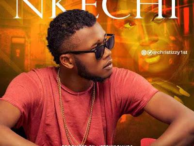 [MUSIC] Christizzy – Nkechi (Prod. Metrixsound)    @christizzy1st