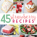 45 Strawberry Recipes